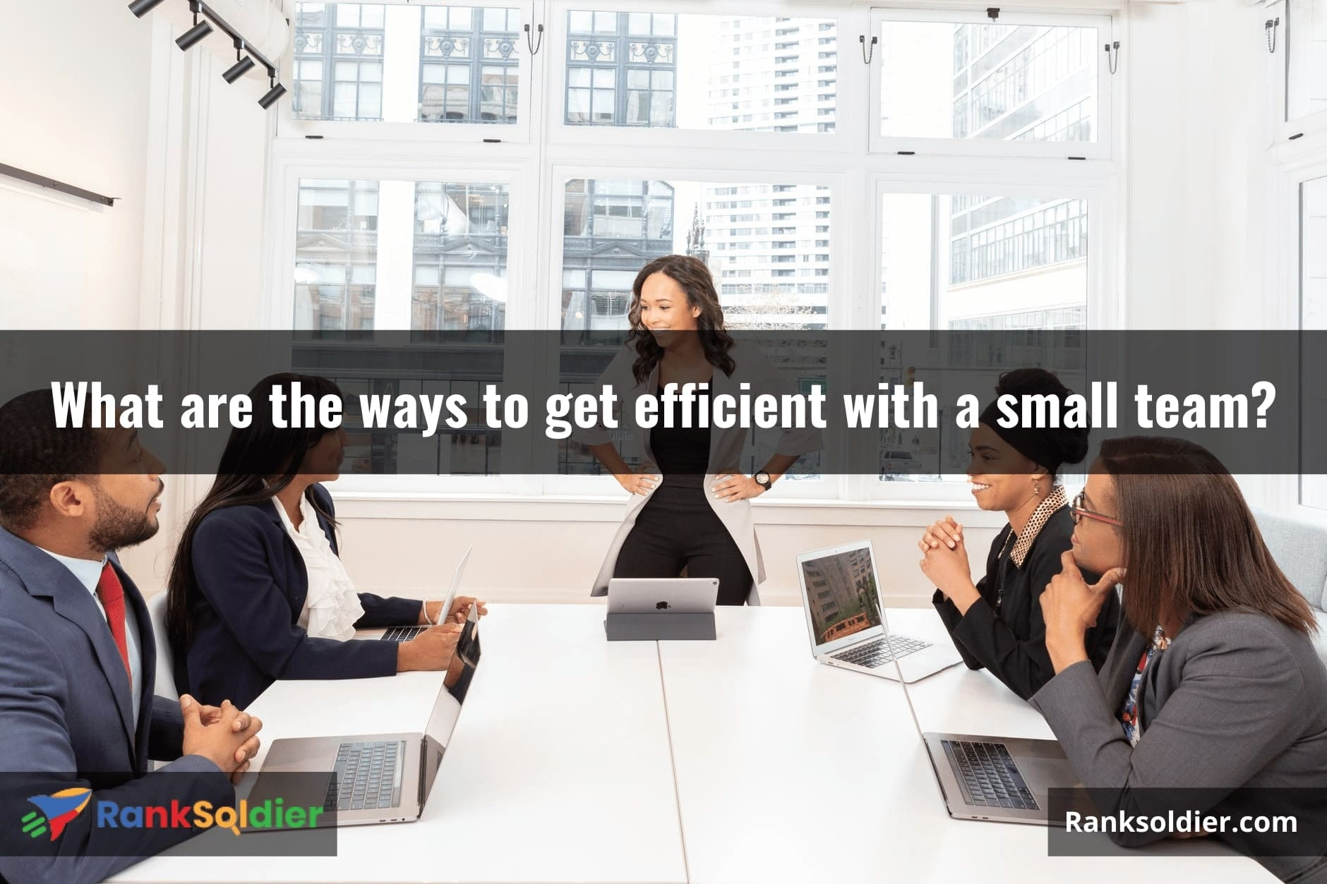 What are the ways to get efficient with a small team