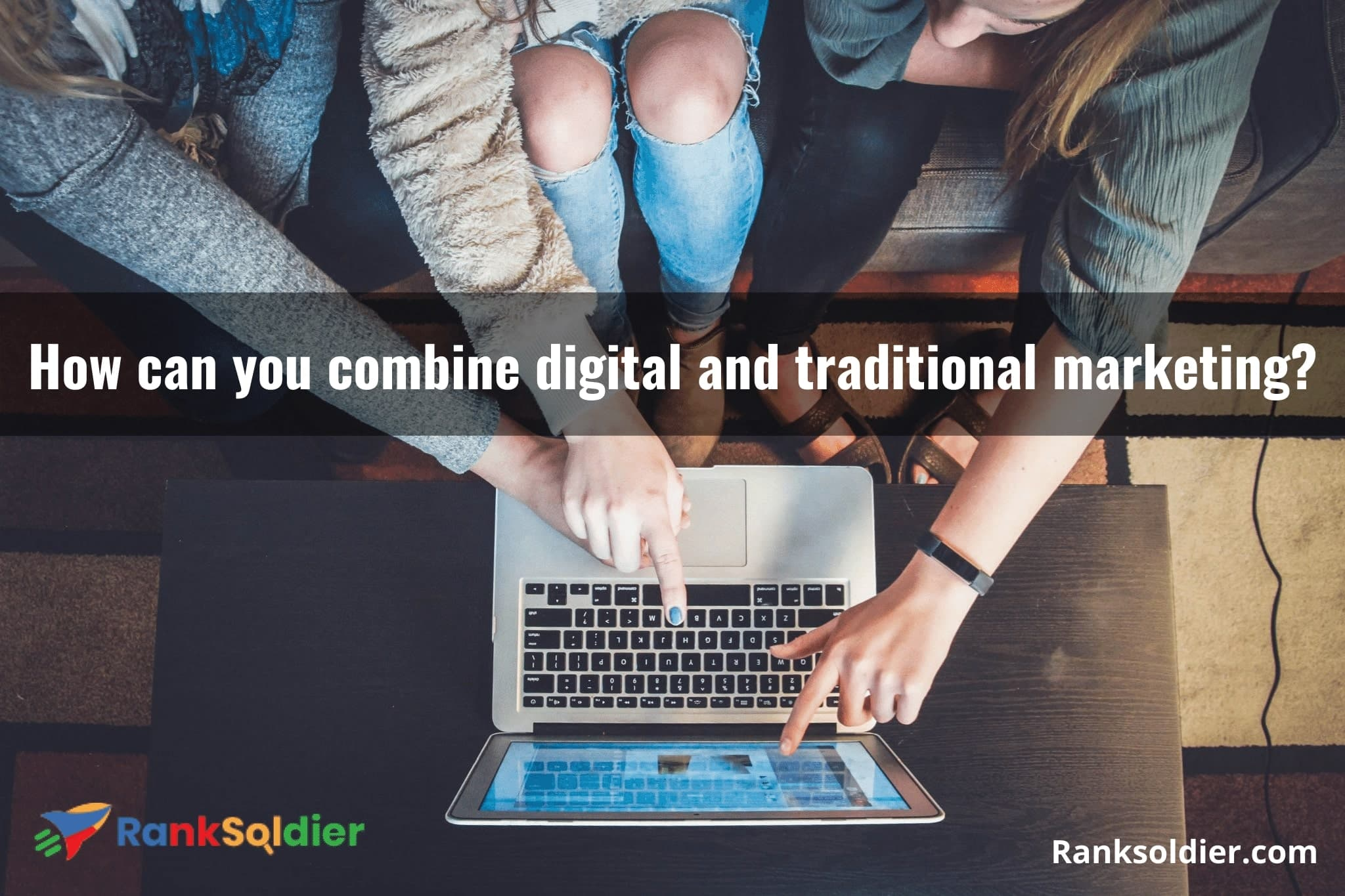 How can you combine digital and traditional marketing