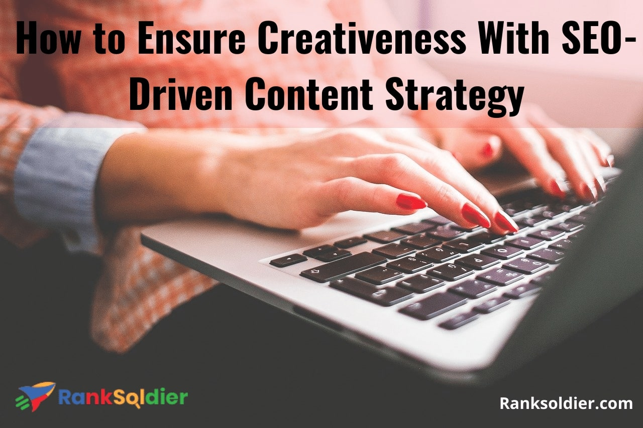 How to Ensure Creativeness With SEO-Driven Content Strategy