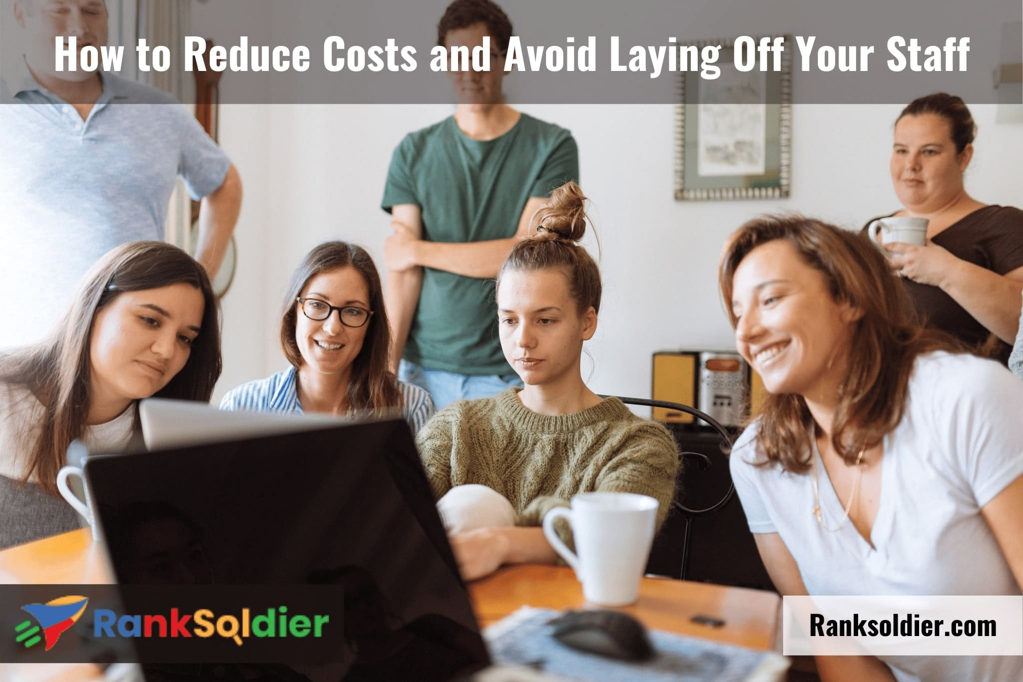 How to Reduce Costs and Avoid Laying Off Your Staff