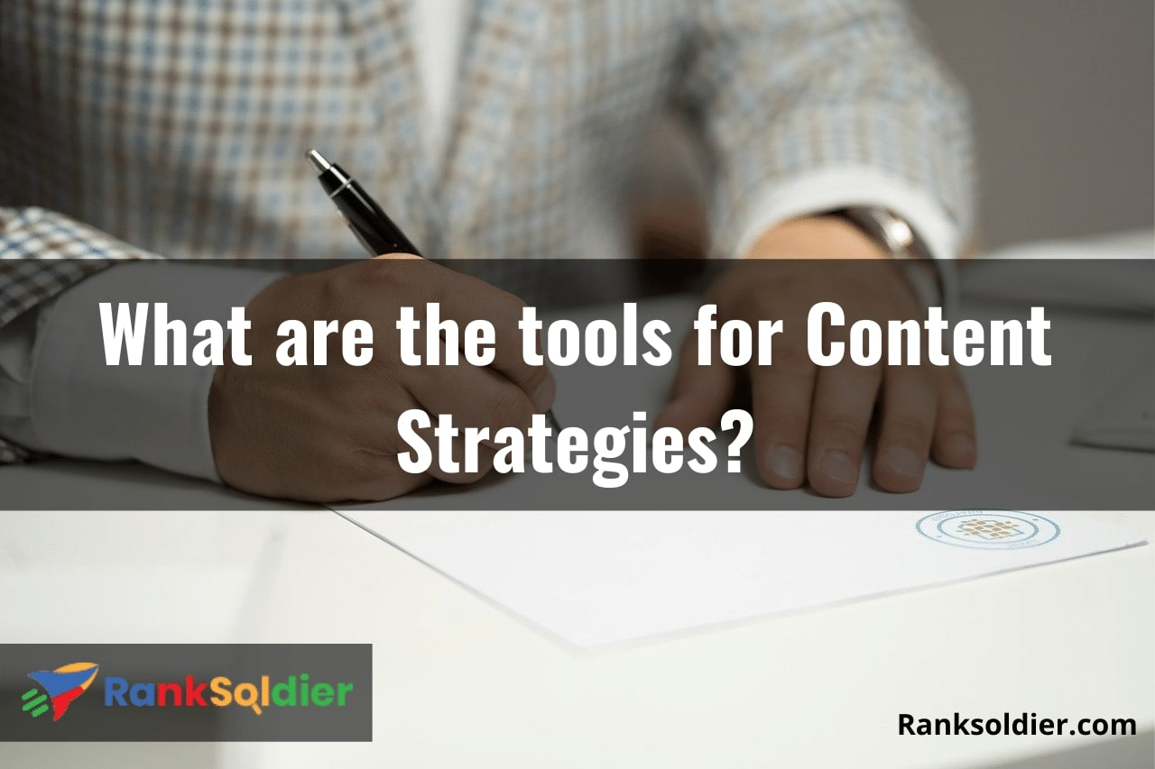 What are the tools for Content Strategies_